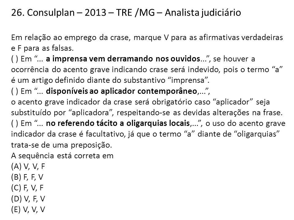 26. Consulplan – 2013 – TRE /MG – Analista judiciário Em relação ao emprego da crase, marque V para as afirmativas verdadeiras e F para as falsas. ( )