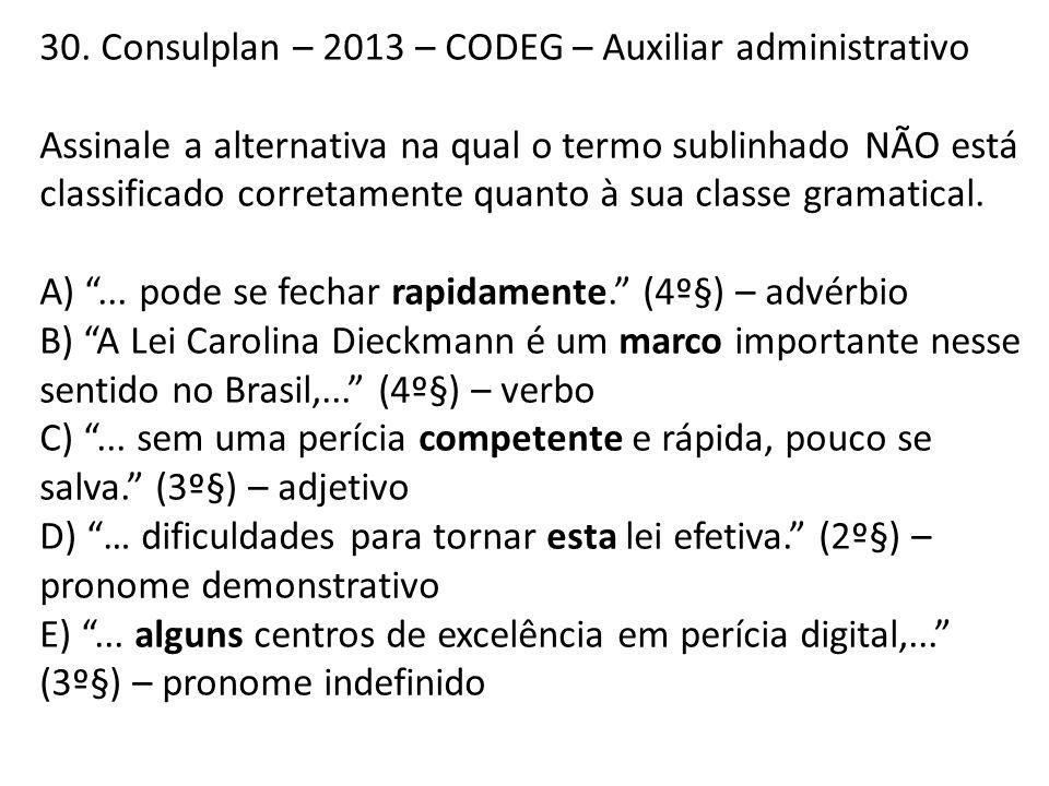 30. Consulplan – 2013 – CODEG – Auxiliar administrativo Assinale a alternativa na qual o termo sublinhado NÃO está classificado corretamente quanto à
