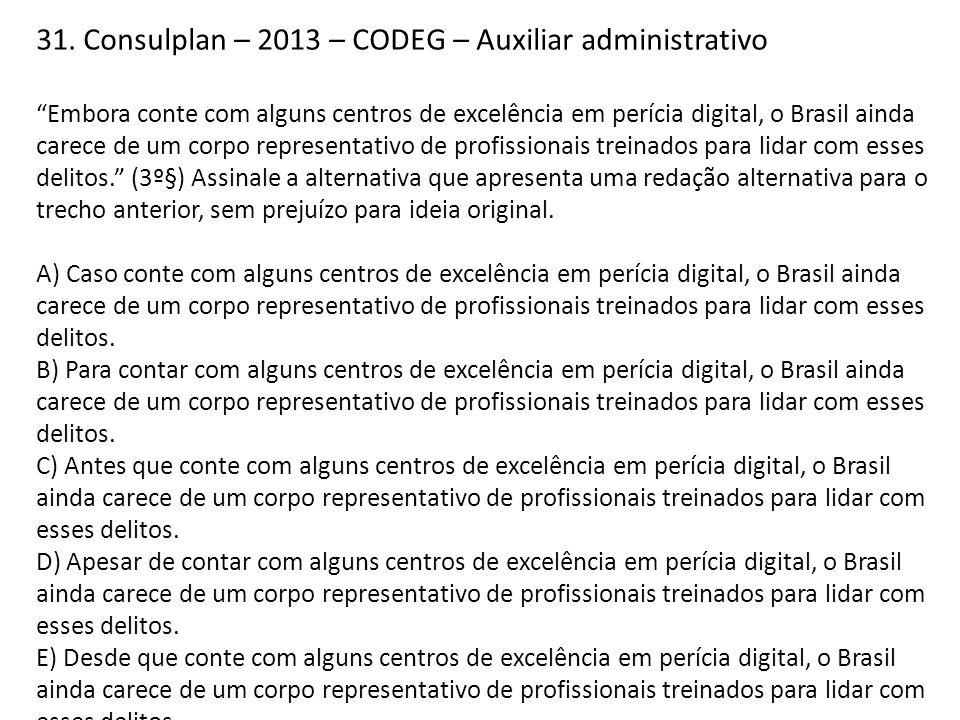 """31. Consulplan – 2013 – CODEG – Auxiliar administrativo """"Embora conte com alguns centros de excelência em perícia digital, o Brasil ainda carece de um"""