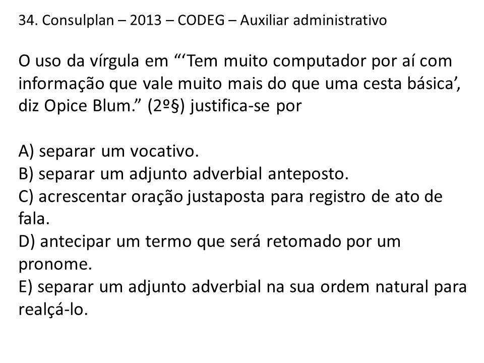 """34. Consulplan – 2013 – CODEG – Auxiliar administrativo O uso da vírgula em """"'Tem muito computador por aí com informação que vale muito mais do que um"""