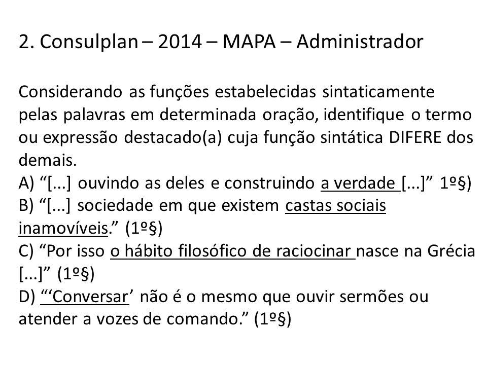 2. Consulplan – 2014 – MAPA – Administrador Considerando as funções estabelecidas sintaticamente pelas palavras em determinada oração, identifique o t