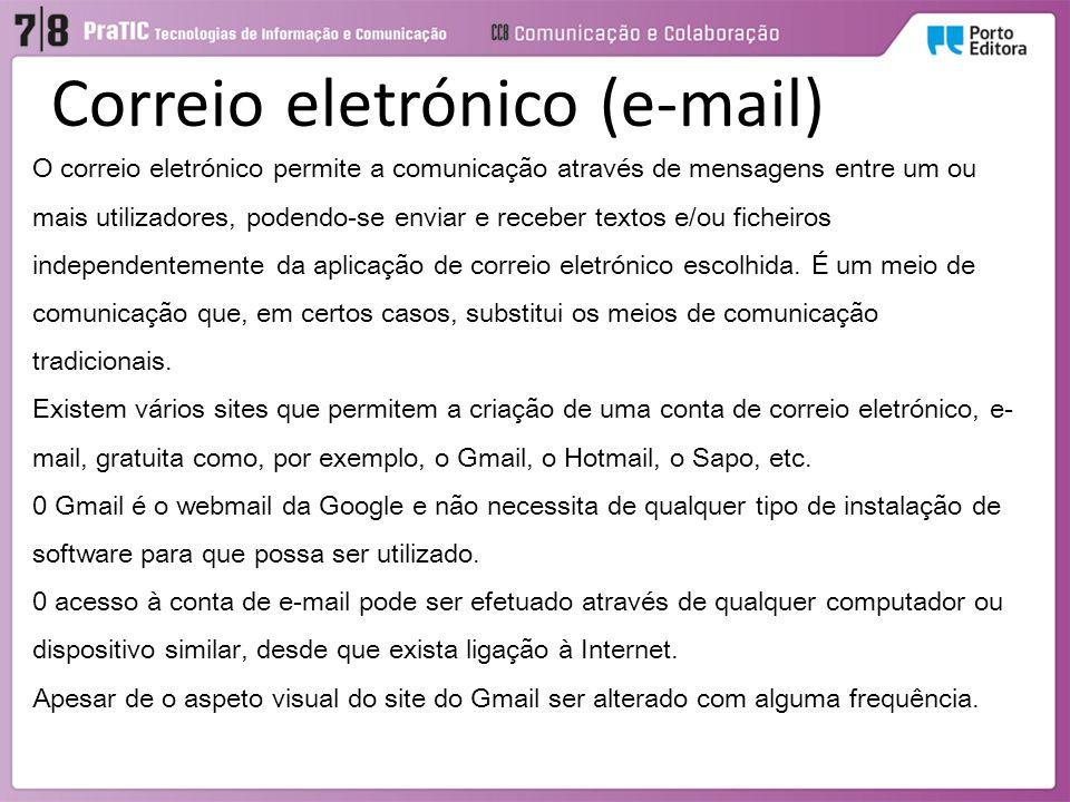 Correio eletrónico (e-mail) O correio eletrónico permite a comunicação através de mensagens entre um ou mais utilizadores, podendo-se enviar e receber