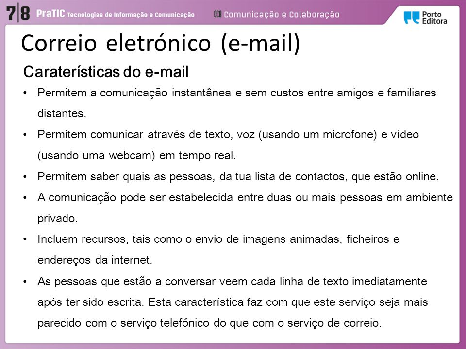 Caraterísticas do e-mail Permitem a comunicação instantânea e sem custos entre amigos e familiares distantes. Permitem comunicar através de texto, voz