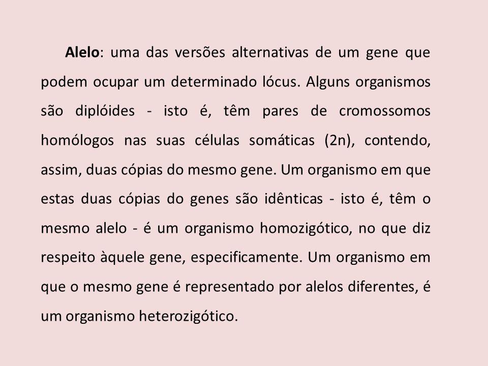 Alelo: uma das versões alternativas de um gene que podem ocupar um determinado lócus.