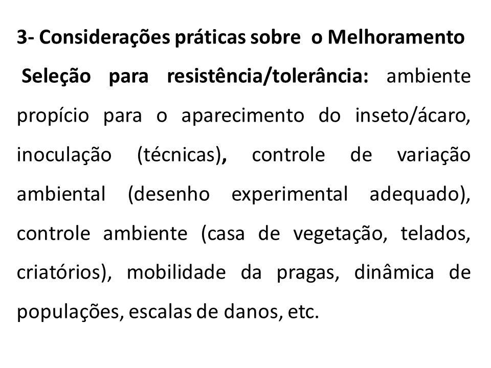 3- Considerações práticas sobre o Melhoramento Seleção para resistência/tolerância: ambiente propício para o aparecimento do inseto/ácaro, inoculação