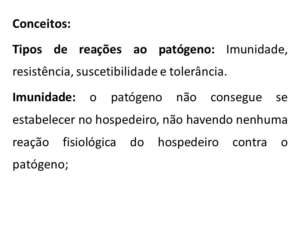 Conceitos: Tipos de reações ao patógeno: Imunidade, resistência, suscetibilidade e tolerância. Imunidade: o patógeno não consegue se estabelecer no ho