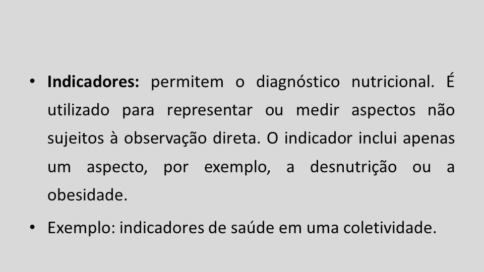 Indicadores: permitem o diagnóstico nutricional. É utilizado para representar ou medir aspectos não sujeitos à observação direta. O indicador inclui a