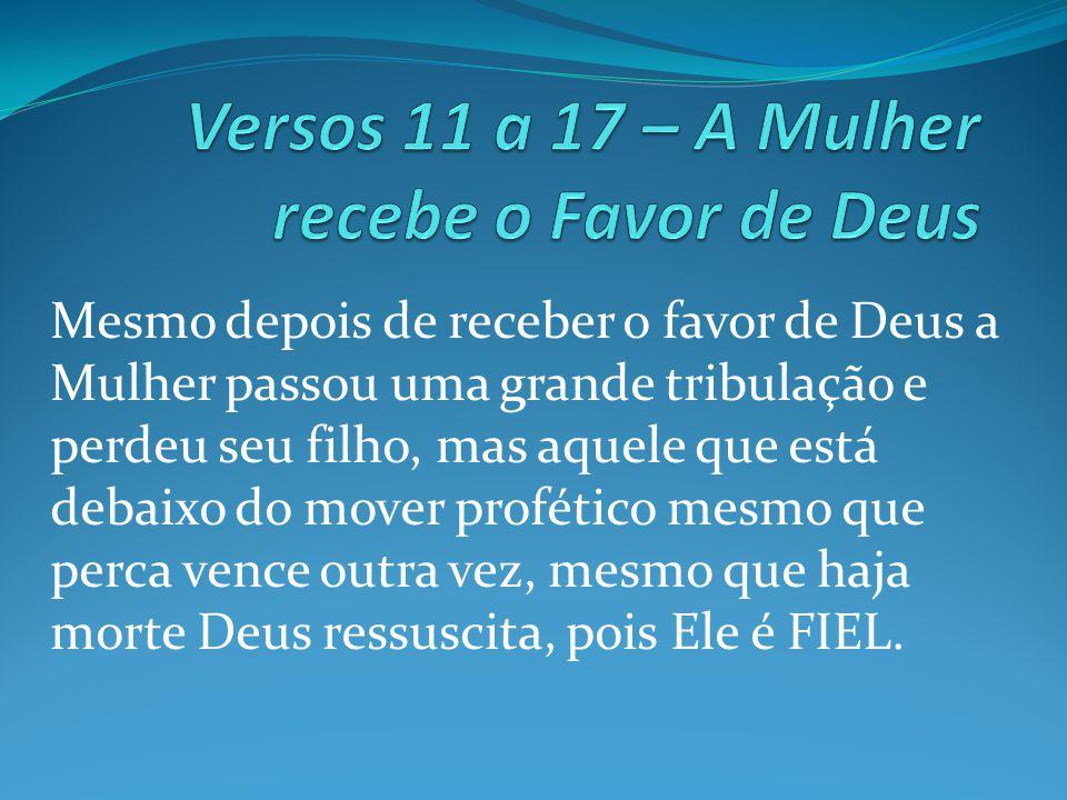 Mesmo depois de receber o favor de Deus a Mulher passou uma grande tribulação e perdeu seu filho, mas aquele que está debaixo do mover profético mesmo