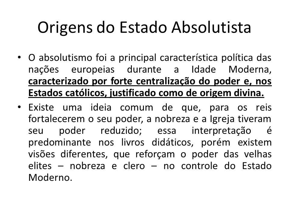 Origens do Estado Absolutista O absolutismo foi a principal característica política das nações europeias durante a Idade Moderna, caracterizado por fo