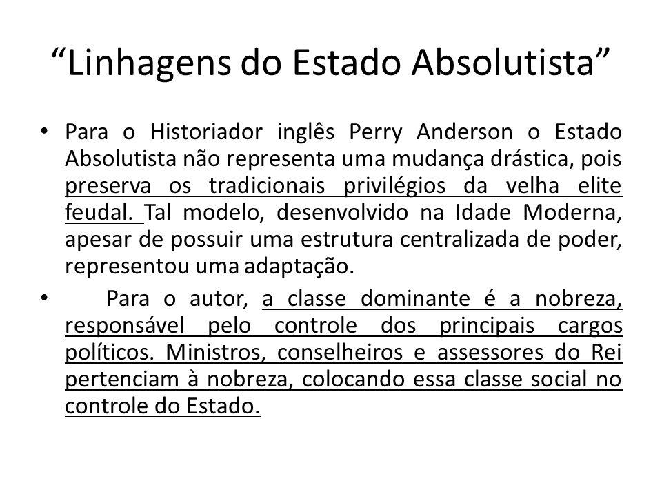 """""""Linhagens do Estado Absolutista"""" Para o Historiador inglês Perry Anderson o Estado Absolutista não representa uma mudança drástica, pois preserva os"""