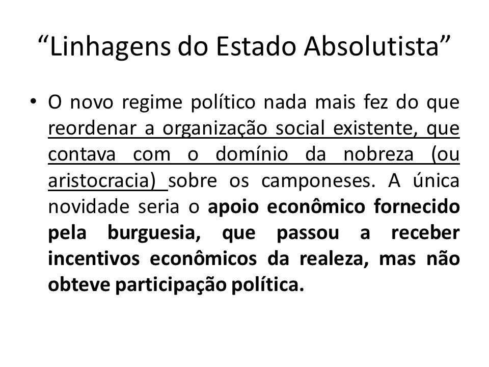 """""""Linhagens do Estado Absolutista"""" O novo regime político nada mais fez do que reordenar a organização social existente, que contava com o domínio da n"""