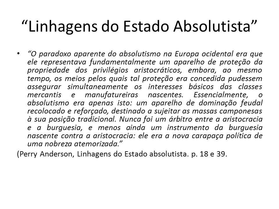 """""""Linhagens do Estado Absolutista"""" """"O paradoxo aparente do absolutismo na Europa ocidental era que ele representava fundamentalmente um aparelho de pro"""