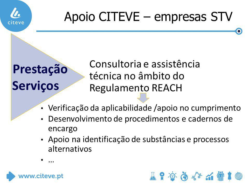 Prestação Serviços Consultoria e assistência técnica no âmbito do Regulamento REACH Verificação da aplicabilidade /apoio no cumprimento Desenvolvimento de procedimentos e cadernos de encargo Apoio na identificação de substâncias e processos alternativos … Apoio CITEVE – empresas STV