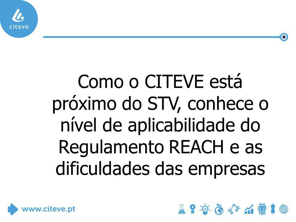 Como o CITEVE está próximo do STV, conhece o nível de aplicabilidade do Regulamento REACH e as dificuldades das empresas