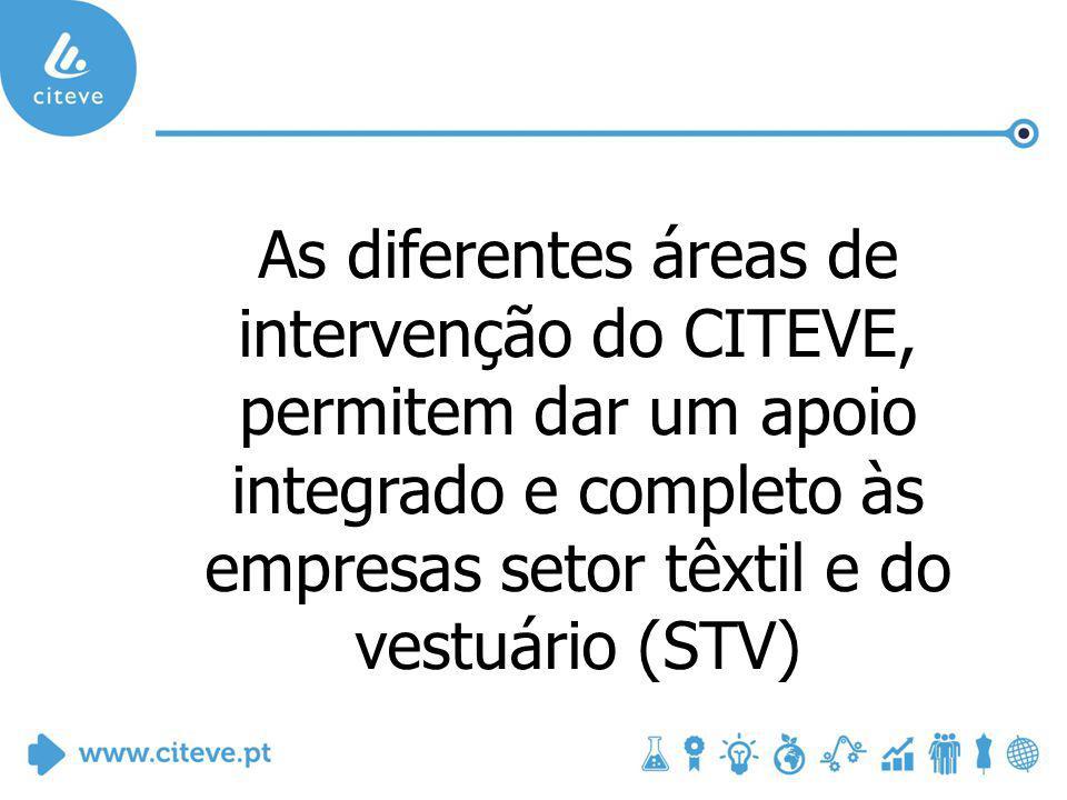 As diferentes áreas de intervenção do CITEVE, permitem dar um apoio integrado e completo às empresas setor têxtil e do vestuário (STV)