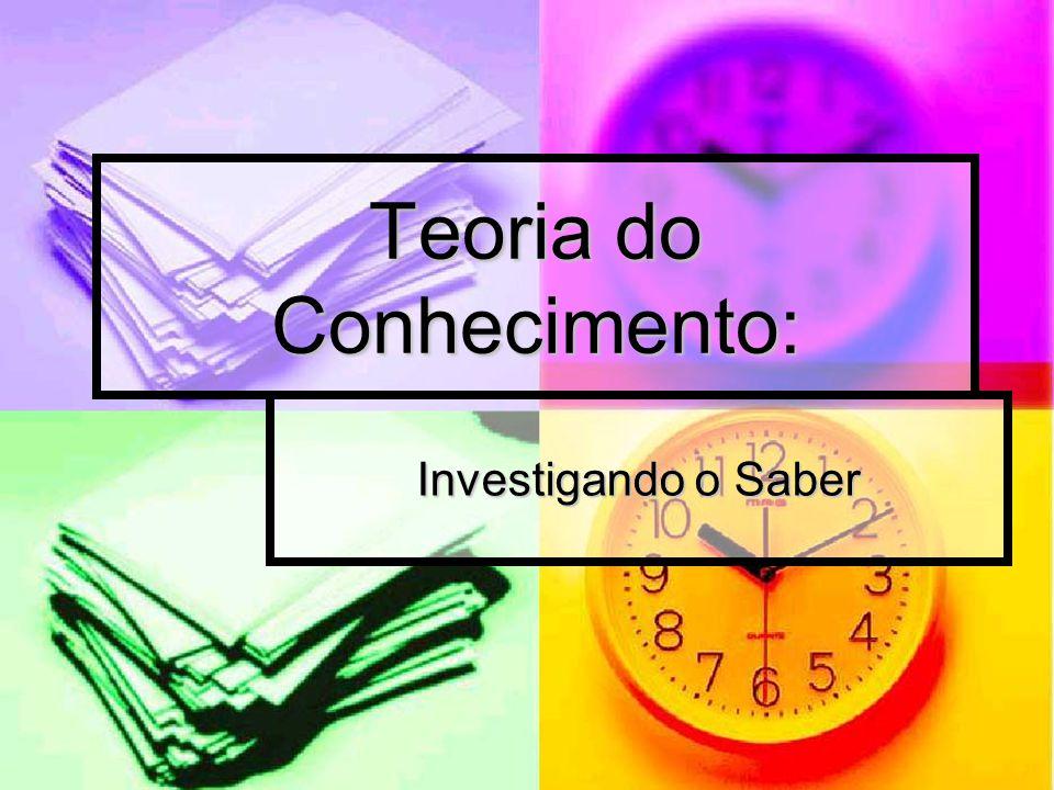 Teoria do Conhecimento: Investigando o Saber