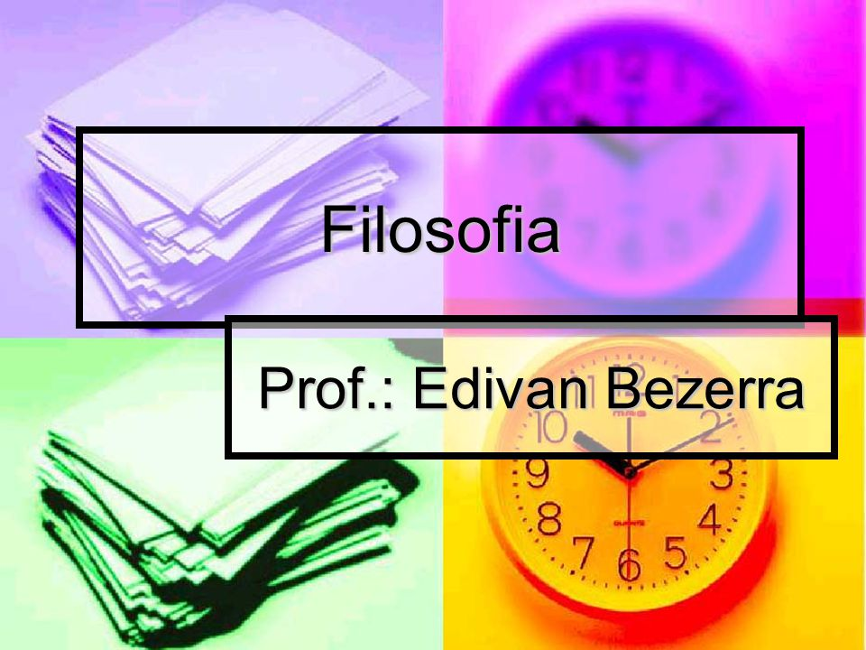 Filosofia Prof.: Edivan Bezerra