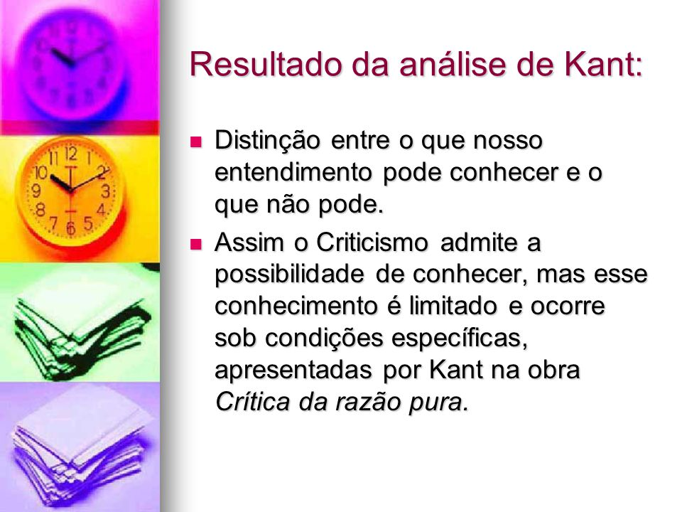 Resultado da análise de Kant: Distinção entre o que nosso entendimento pode conhecer e o que não pode. Distinção entre o que nosso entendimento pode c