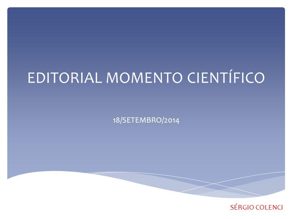 EDITORIAL MOMENTO CIENTÍFICO 18/SETEMBRO/2014 SÉRGIO COLENCI