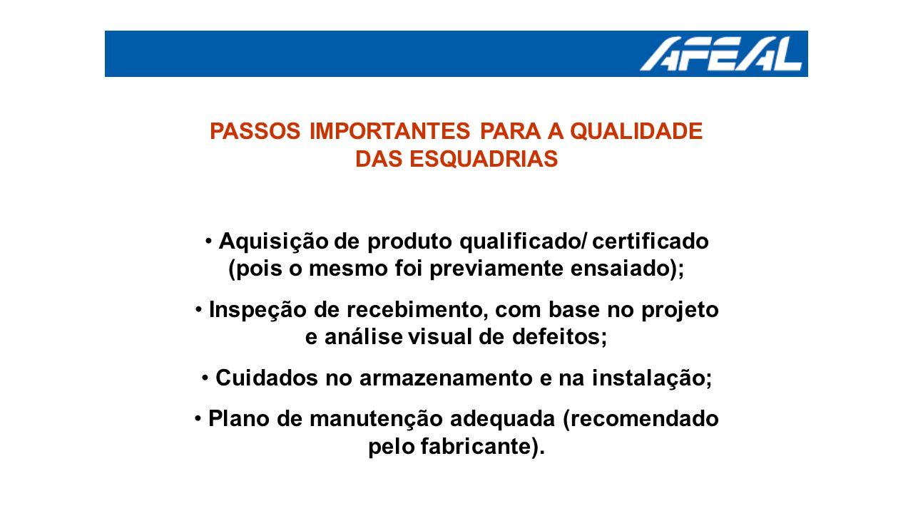 PASSOS IMPORTANTES PARA A QUALIDADE DAS ESQUADRIAS Aquisição de produto qualificado/ certificado (pois o mesmo foi previamente ensaiado); Inspeção de