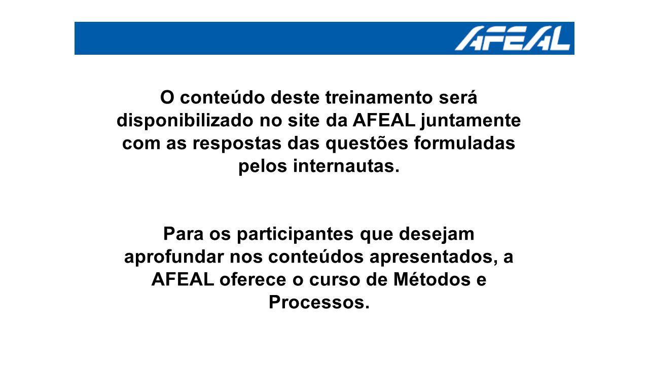 O conteúdo deste treinamento será disponibilizado no site da AFEAL juntamente com as respostas das questões formuladas pelos internautas. Para os part