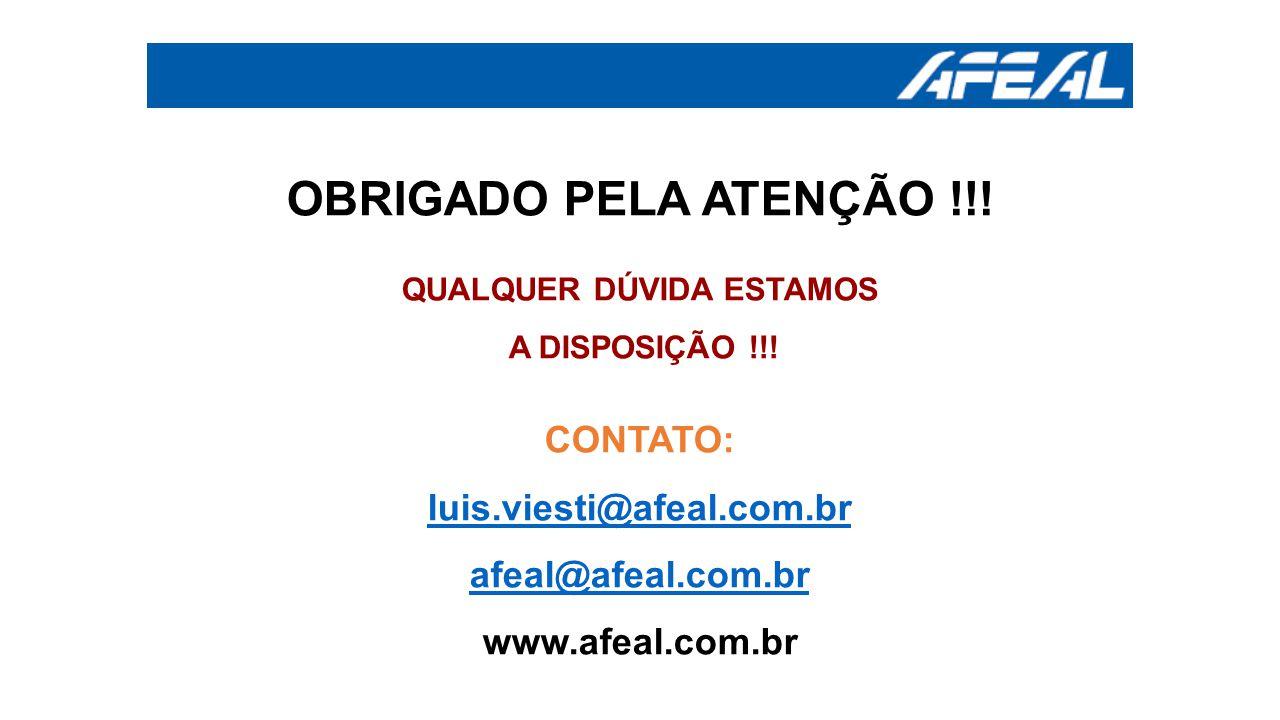 OBRIGADO PELA ATENÇÃO !!! QUALQUER DÚVIDA ESTAMOS A DISPOSIÇÃO !!! CONTATO: luis.viesti@afeal.com.br afeal@afeal.com.br www.afeal.com.br