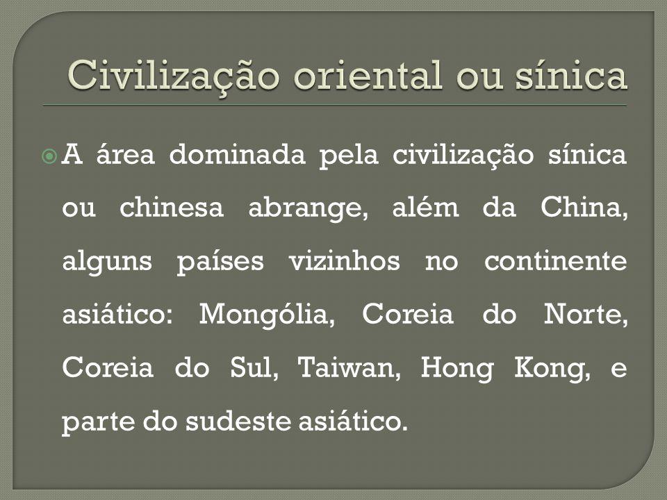  A área dominada pela civilização sínica ou chinesa abrange, além da China, alguns países vizinhos no continente asiático: Mongólia, Coreia do Norte,