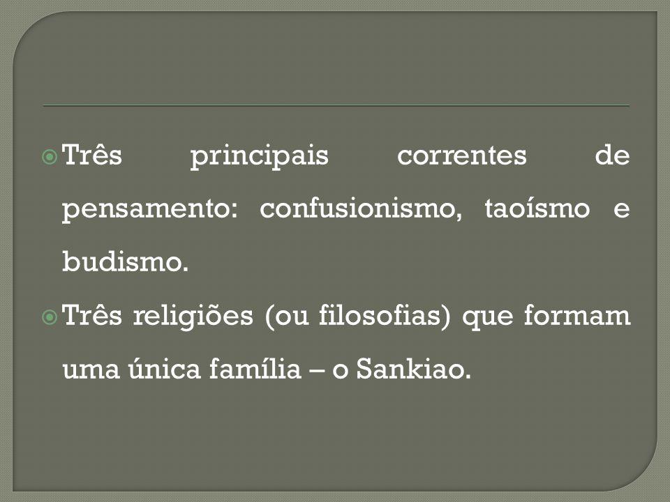  Três principais correntes de pensamento: confusionismo, taoísmo e budismo.  Três religiões (ou filosofias) que formam uma única família – o Sankiao