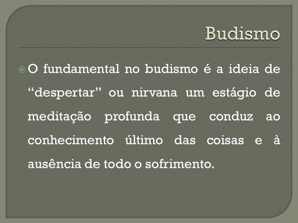 """ O fundamental no budismo é a ideia de """"despertar"""" ou nirvana um estágio de meditação profunda que conduz ao conhecimento último das coisas e à ausên"""