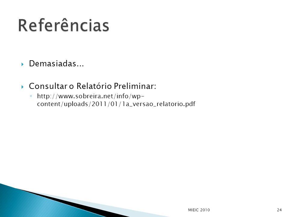  Demasiadas...  Consultar o Relatório Preliminar: ◦ http://www.sobreira.net/info/wp- content/uploads/2011/01/1a_versao_relatorio.pdf MIEIC 201024