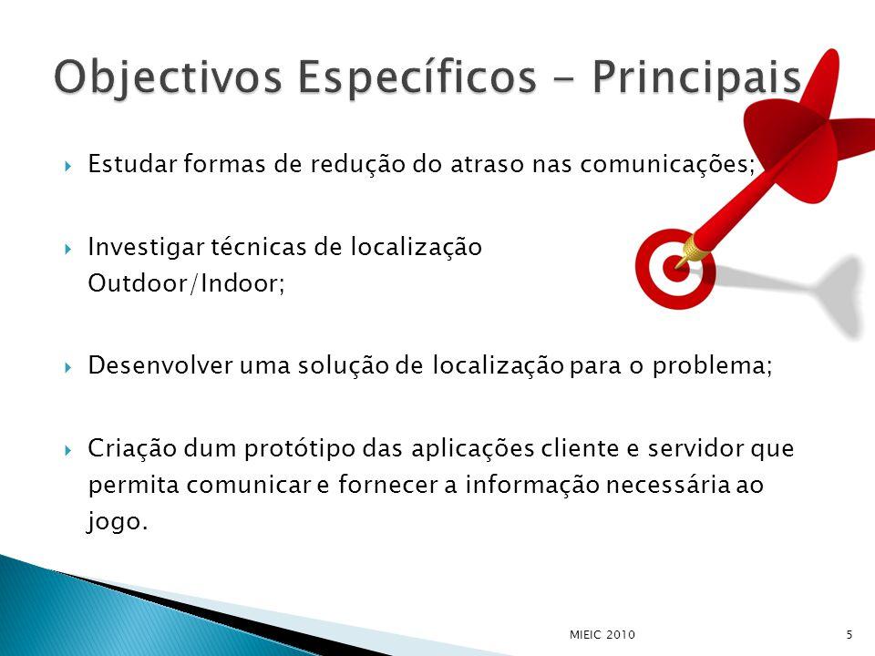  Estudar formas de redução do atraso nas comunicações;  Investigar técnicas de localização Outdoor/Indoor;  Desenvolver uma solução de localização