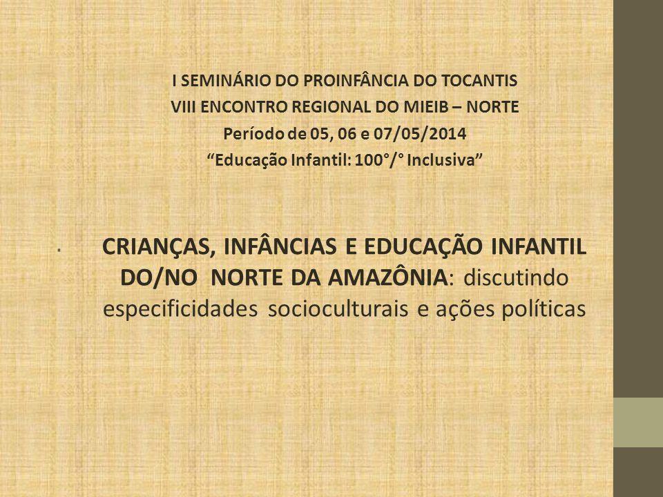 """. I SEMINÁRIO DO PROINFÂNCIA DO TOCANTIS VIII ENCONTRO REGIONAL DO MIEIB – NORTE Período de 05, 06 e 07/05/2014 """"Educação Infantil: 100°/° Inclusiva"""""""