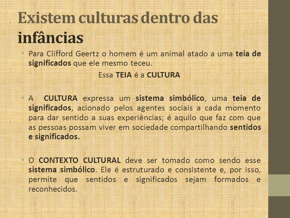 As CRIANÇAS são produtoras de cultura O lugar que as CRIANÇAS ocupam em uma dada sociedade tem uma lógica particular.