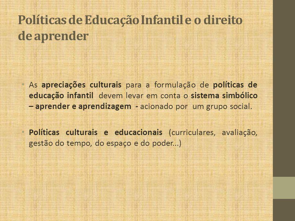 Políticas de Educação Infantil e o direito de aprender As apreciações culturais para a formulação de políticas de educação infantil devem levar em con