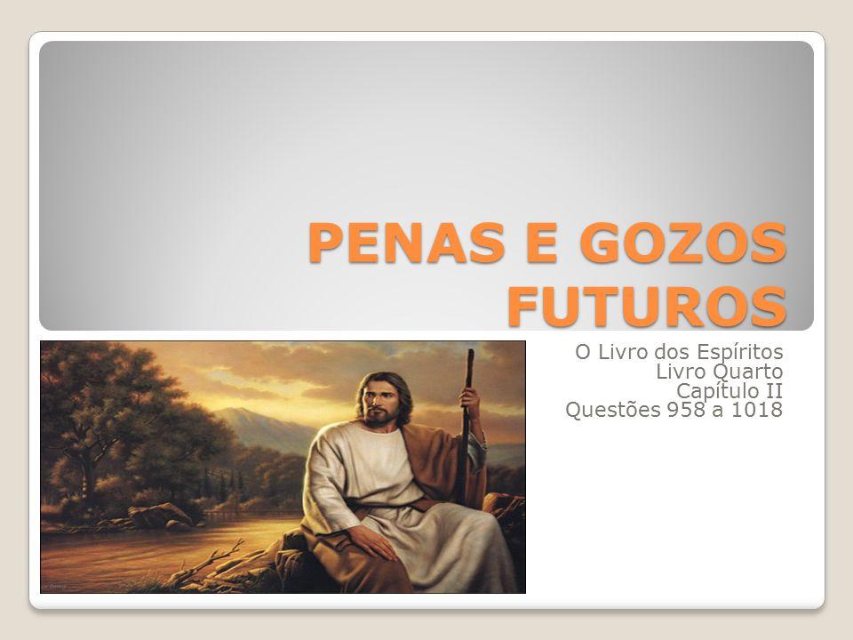 PENAS E GOZOS FUTUROS O Livro dos Espíritos Livro Quarto Capítulo II Questões 958 a 1018