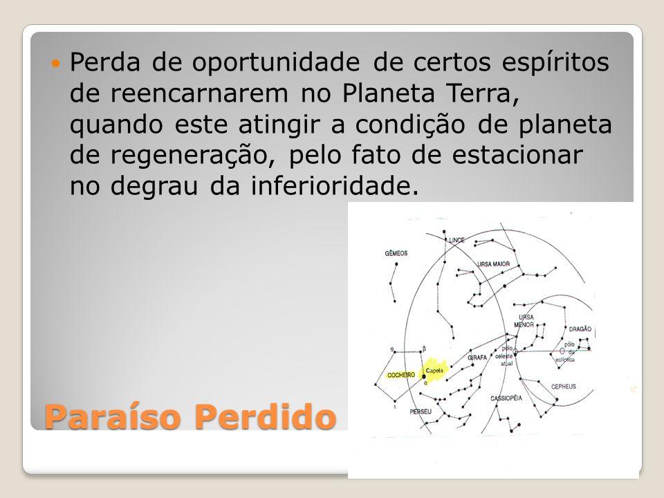 Paraíso Perdido Perda de oportunidade de certos espíritos de reencarnarem no Planeta Terra, quando este atingir a condição de planeta de regeneração,
