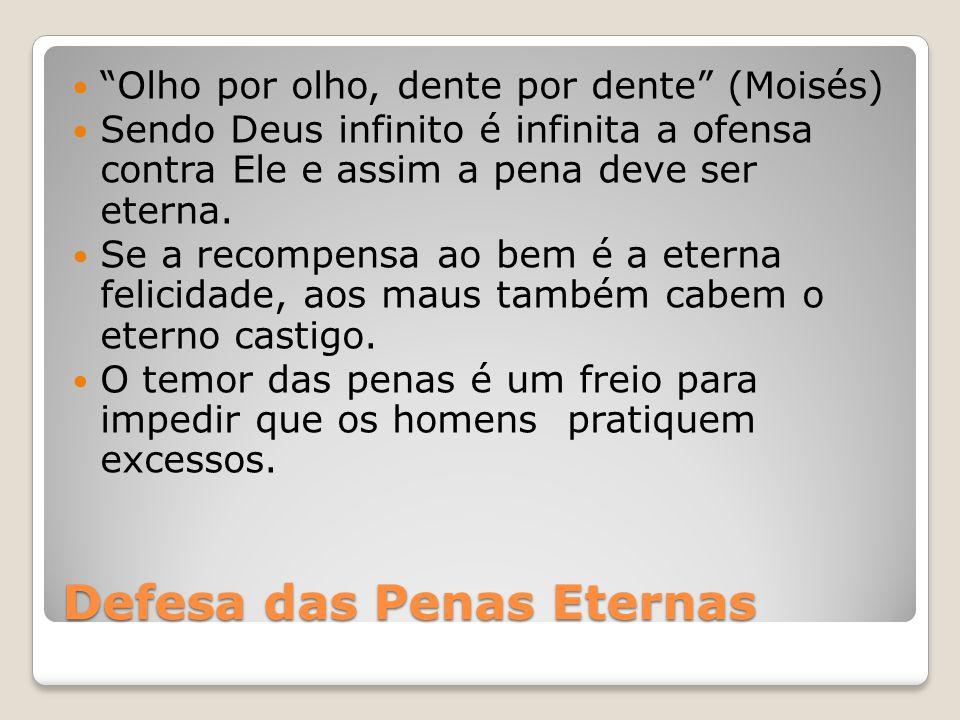 """Defesa das Penas Eternas """"Olho por olho, dente por dente"""" (Moisés) Sendo Deus infinito é infinita a ofensa contra Ele e assim a pena deve ser eterna."""