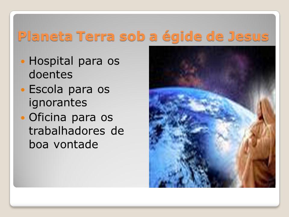 Planeta Terra sob a égide de Jesus Hospital para os doentes Escola para os ignorantes Oficina para os trabalhadores de boa vontade