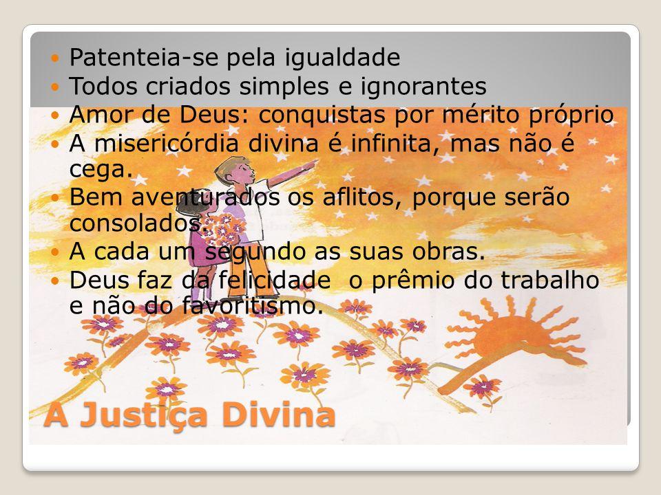 A Justiça Divina Patenteia-se pela igualdade Todos criados simples e ignorantes Amor de Deus: conquistas por mérito próprio A misericórdia divina é in
