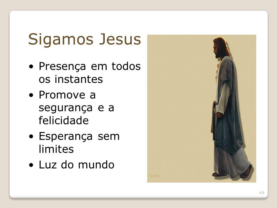 Sigamos Jesus Presença em todos os instantes Promove a segurança e a felicidade Esperança sem limites Luz do mundo 43