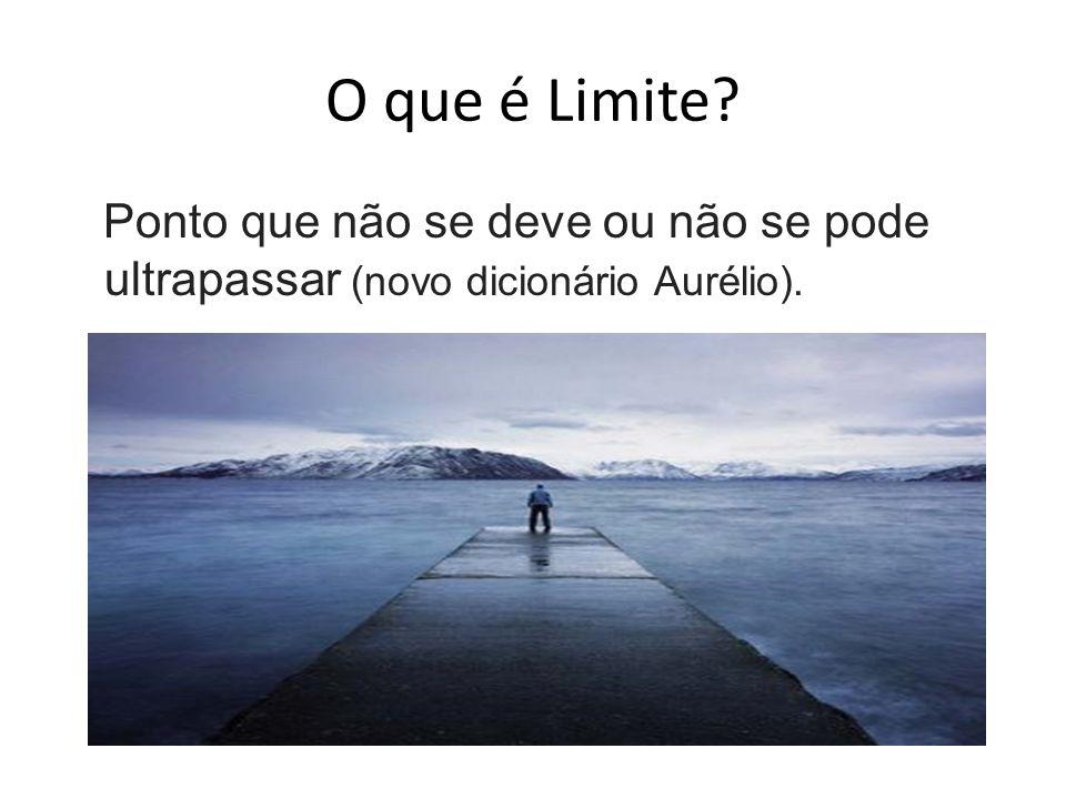 O que é Limite? Ponto que não se deve ou não se pode ultrapassar (novo dicionário Aurélio).