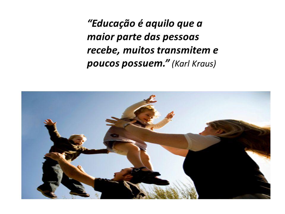 """""""Educação é aquilo que a maior parte das pessoas recebe, muitos transmitem e poucos possuem."""" (Karl Kraus)"""