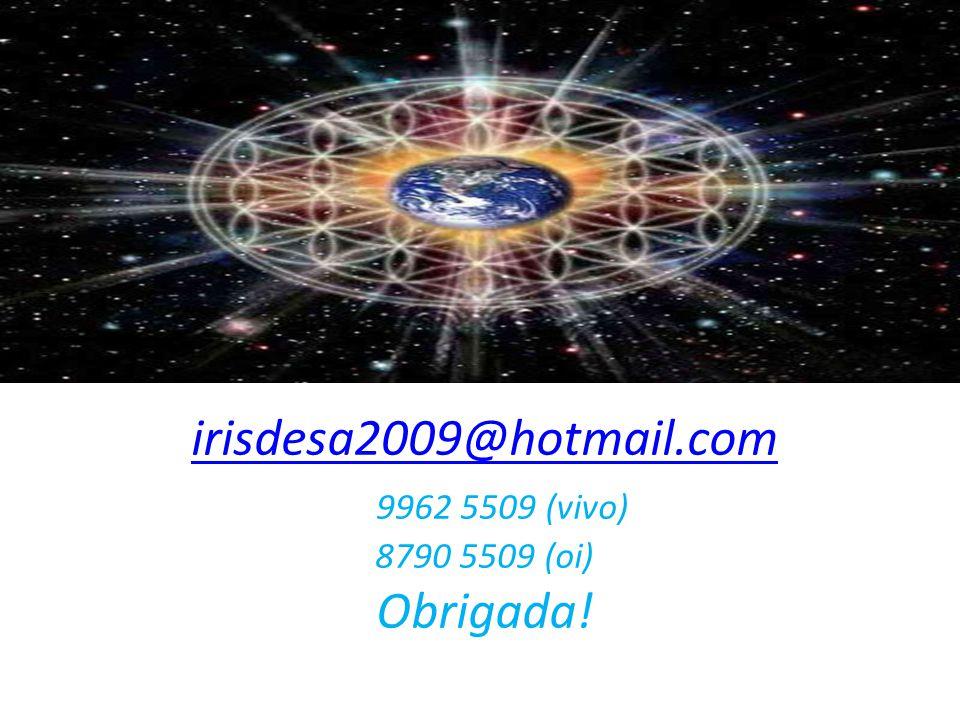 irisdesa2009@hotmail.com irisdesa2009@hotmail.com 9962 5509 (vivo) 8790 5509 (oi) Obrigada!