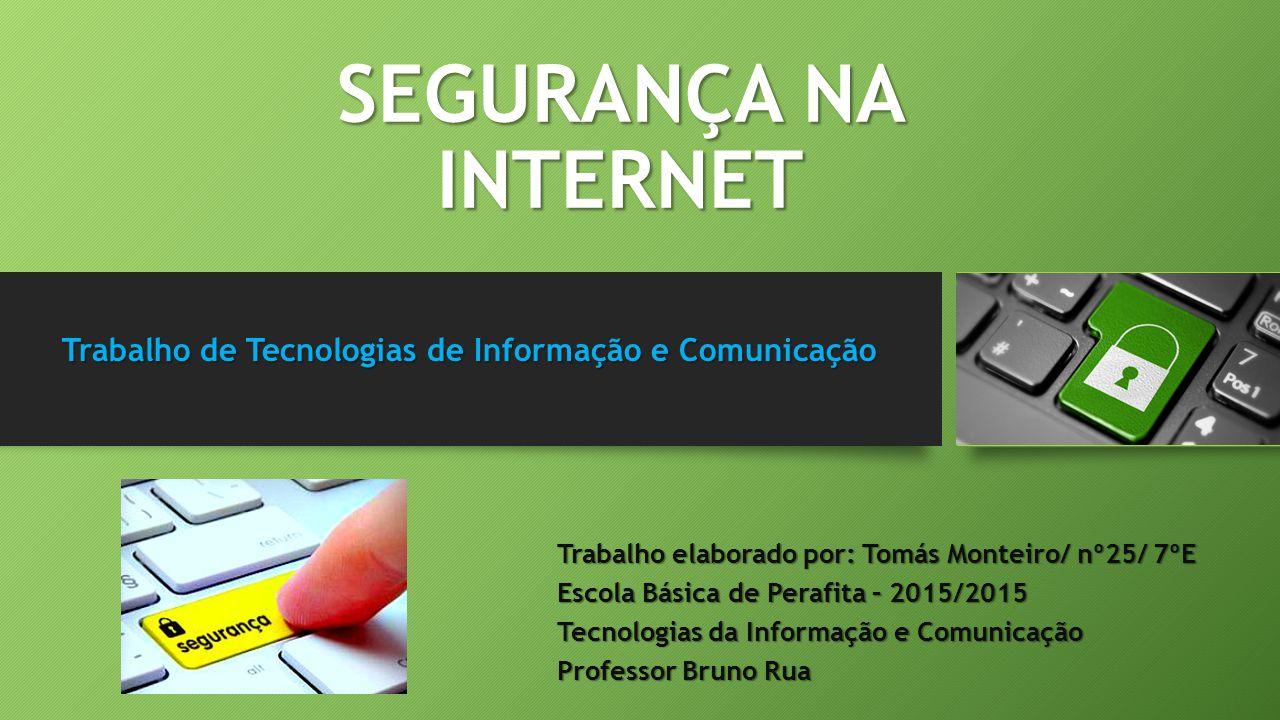 SEGURANÇA NA INTERNET Trabalho elaborado por: Tomás Monteiro/ nº25/ 7ºE Escola Básica de Perafita – 2015/2015 Tecnologias da Informação e Comunicação