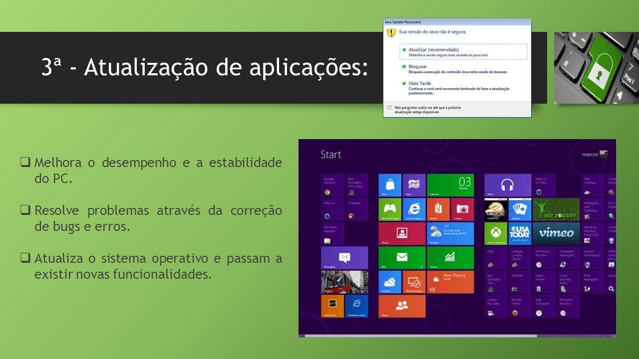 3ª - Atualização de aplicações:  Melhora o desempenho e a estabilidade do PC.  Resolve problemas através da correção de bugs e erros.  Atualiza o s