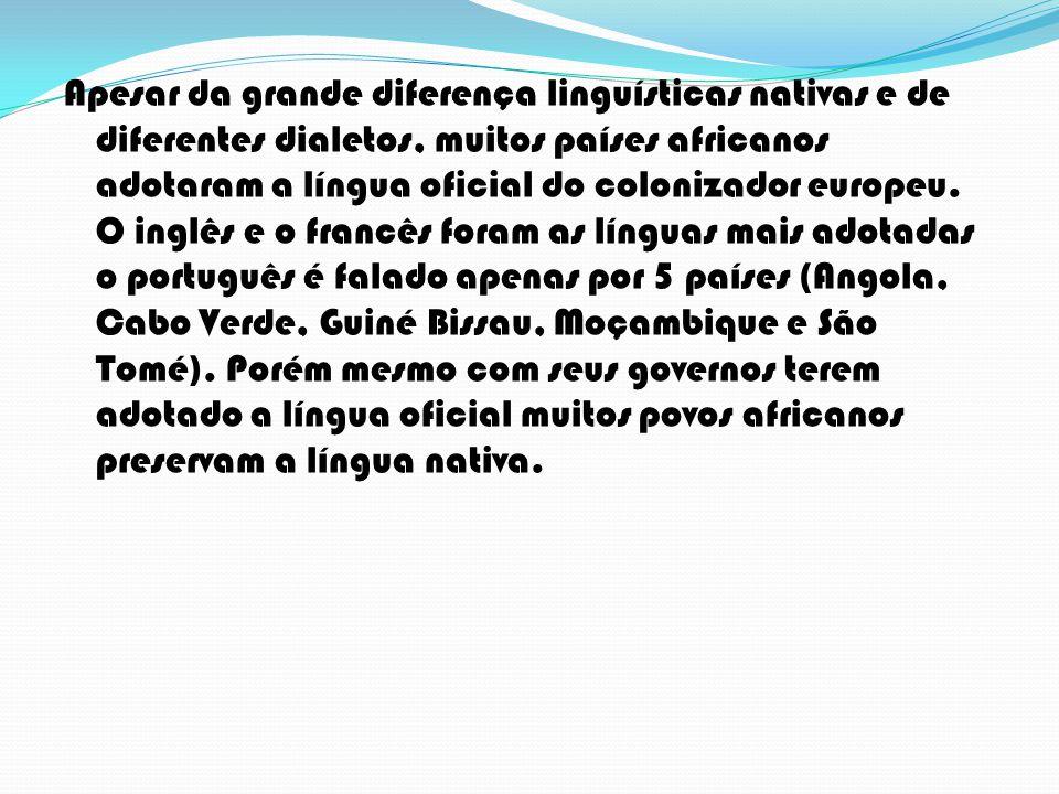 Apesar da grande diferença linguísticas nativas e de diferentes dialetos, muitos países africanos adotaram a língua oficial do colonizador europeu. O