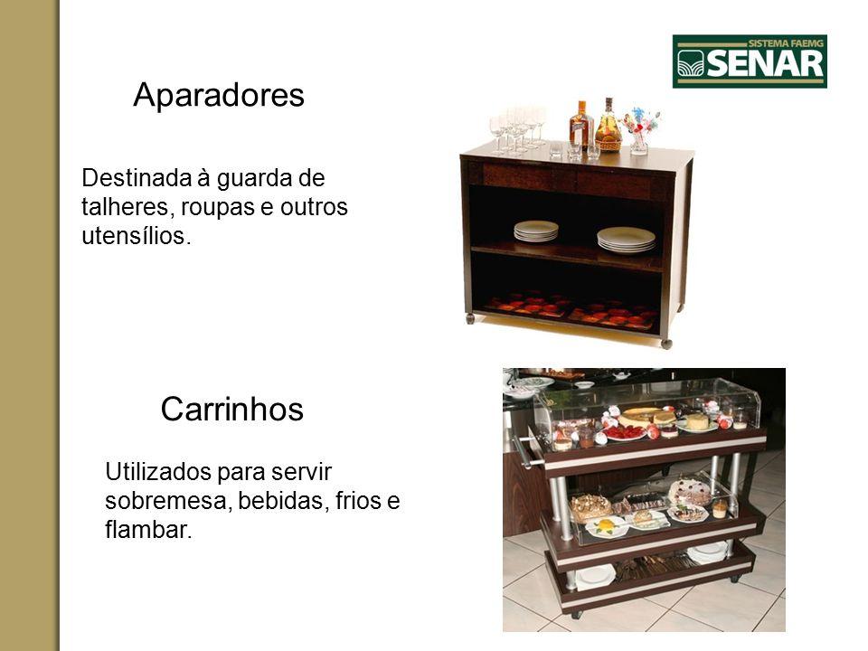 Aparadores Destinada à guarda de talheres, roupas e outros utensílios. Carrinhos Utilizados para servir sobremesa, bebidas, frios e flambar.