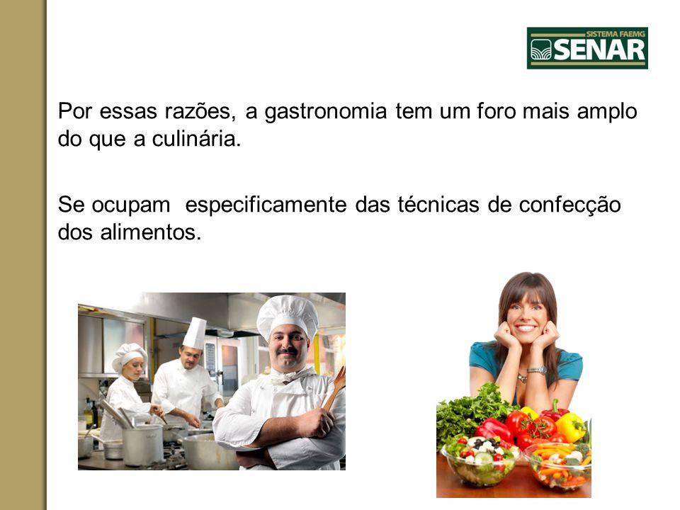 Por essas razões, a gastronomia tem um foro mais amplo do que a culinária. Se ocupam especificamente das técnicas de confecção dos alimentos.