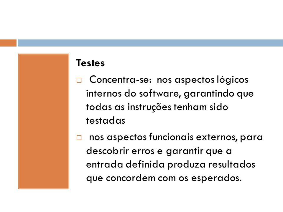 Testes  Concentra-se: nos aspectos lógicos internos do software, garantindo que todas as instruções tenham sido testadas  nos aspectos funcionais ex