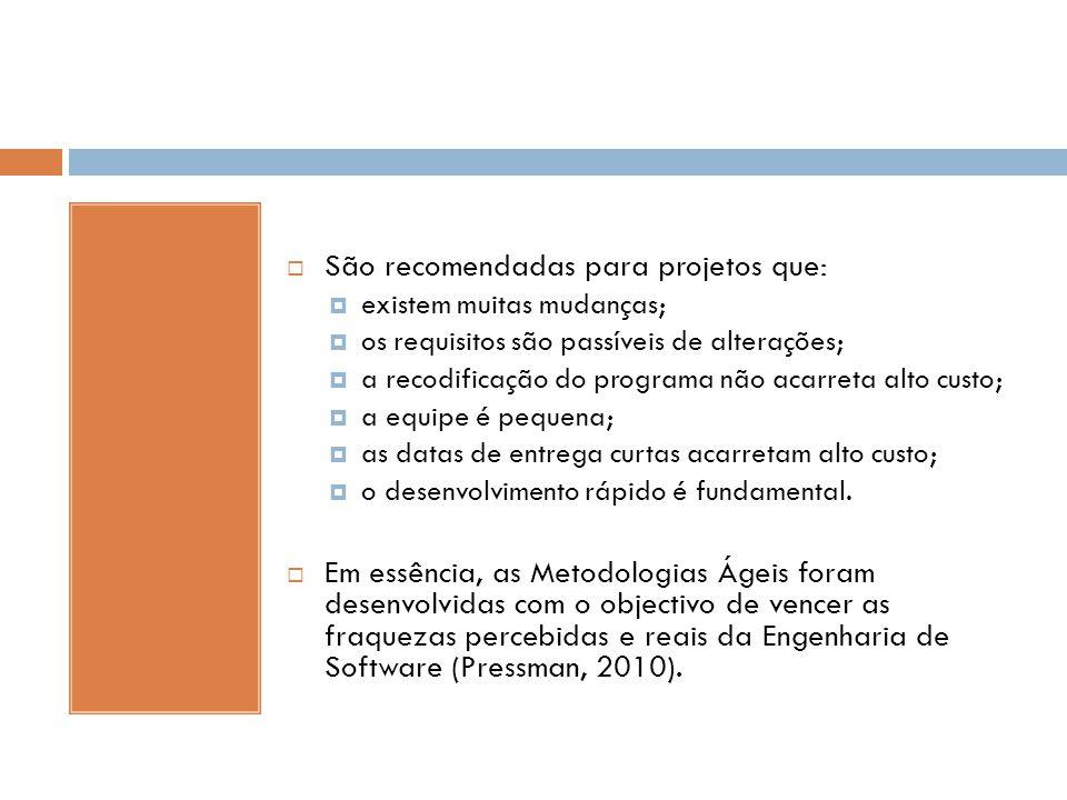  São recomendadas para projetos que:  existem muitas mudanças;  os requisitos são passíveis de alterações;  a recodificação do programa não acarre